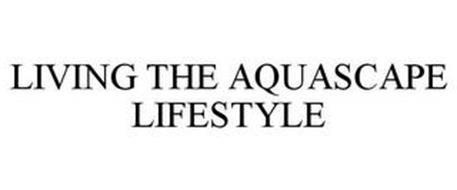 LIVING THE AQUASCAPE LIFESTYLE