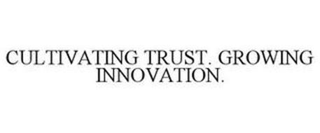 CULTIVATING TRUST. GROWING INNOVATION.