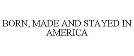BORN, MADE AND STAYED IN AMERICA
