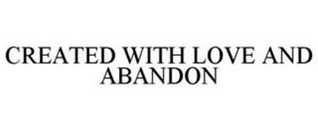 CREATED WITH LOVE AND ABANDON