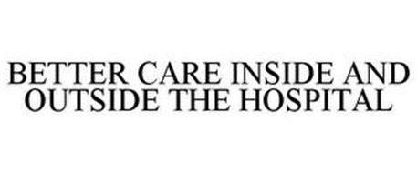 BETTER CARE INSIDE AND OUTSIDE THE HOSPITAL