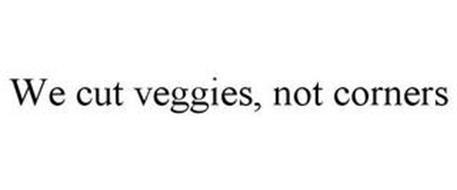 WE CUT VEGGIES, NOT CORNERS
