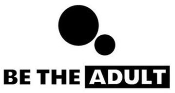 BE THE ADULT