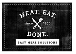 HEAT. EAT. DONE. SINCE 1860 EASY MEAL SOLUTIONS