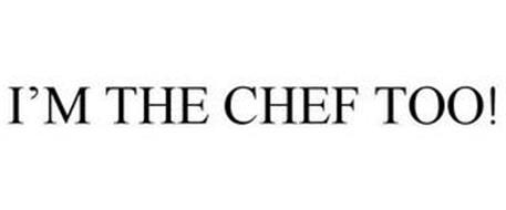 I'M THE CHEF TOO!