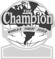 THE CHAMPION WORLD'S FINEST JUICER