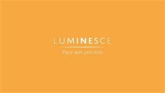 LUMINESCE  PLACE WITH PRECISION