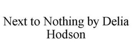 NEXT TO NOTHING BY DELIA HODSON