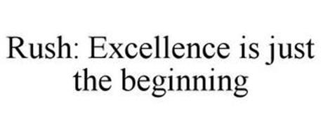 RUSH: EXCELLENCE IS JUST THE BEGINNING