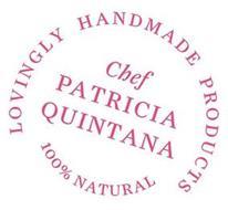 CHEF PATRICIA QUINTANA LOVINGLY HANDMADE PRODUCTS 100% NATURAL
