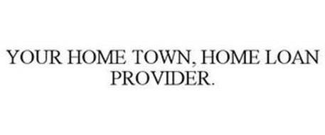 YOUR HOME TOWN, HOME LOAN PROVIDER.