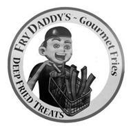 FRY DADDY'S ~ GOURMET FRIES DEEP FRIED TREATS