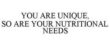 YOU ARE UNIQUE, SO ARE YOUR NUTRITIONAL NEEDS