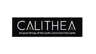 CALITHEA ALL GOOD THINGS OF THIS EARTH,COME FROM THIS EARTH