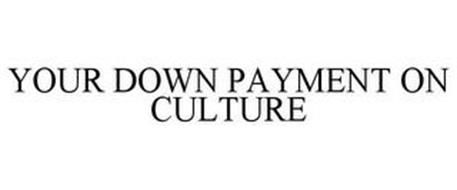 YOUR DOWN PAYMENT ON CULTURE