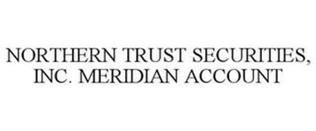 NORTHERN TRUST SECURITIES, INC. MERIDIAN ACCOUNT