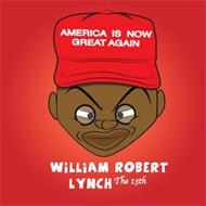 AMERICA IS NOW GREAT AGAIN WILLIAM ROBERT LYNCH THE 13TH