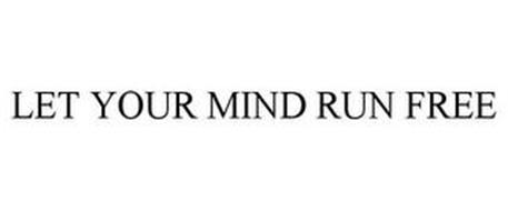 LET YOUR MIND RUN FREE