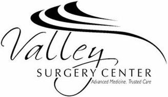 VALLEY SURGERY CENTER ADVANCE MEDICINE,TRUSTED CARE