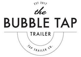 THE BUBBLE TAP TRAILER TAP TRAILER CO. EST 2017