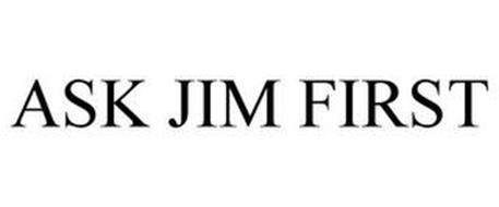 ASK JIM FIRST
