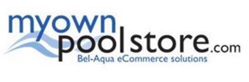 MY OWN POOL STORE.COM BEL-AQUA ECOMMERCE SOLUTIONS