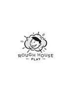 ROUGH HOUSE - PLAY -