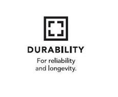 DURABILITY FOR RELIABILITY AND LONGEVITY.