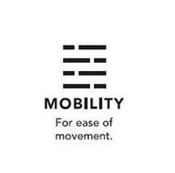 MOBILITY FOR EASE OF MOVEMENT.