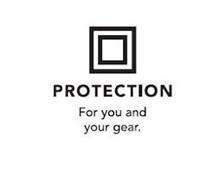 PROTECTION FOR YOU AND YOUR GEAR.