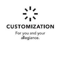 CUSTOMIZATION FOR YOU AND YOUR ALLEGIANCE.