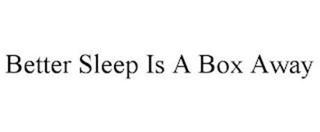 BETTER SLEEP IS A BOX AWAY