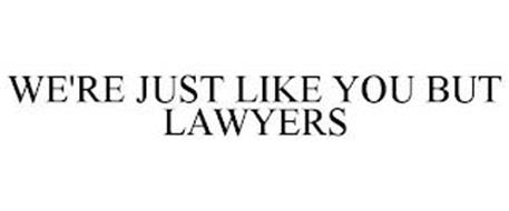 WE'RE JUST LIKE YOU BUT LAWYERS