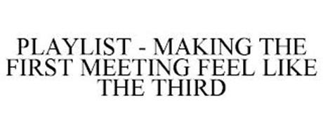 PLAYLIST - MAKING THE FIRST MEETING FEEL LIKE THE THIRD