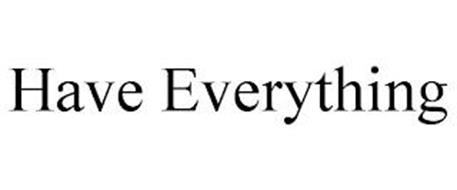 HAVE EVERYTHING