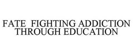 FATE FIGHTING ADDICTION THROUGH EDUCATION