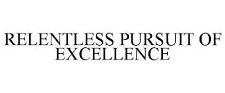 RELENTLESS PURSUIT OF EXCELLENCE