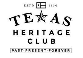 ESTD 1836 TEXAS HERITAGE CLUB PAST · PRESENT · FOREVER