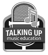 TALKING UP MUSIC EDUCATION