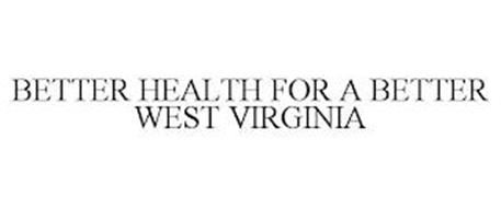 BETTER HEALTH FOR A BETTER WEST VIRGINIA