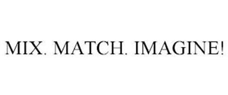 MIX. MATCH. IMAGINE!