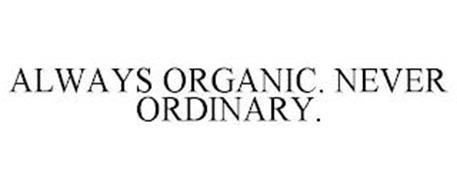 ALWAYS ORGANIC. NEVER ORDINARY.
