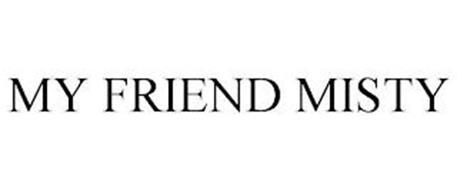 MY FRIEND MISTY
