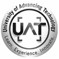 UAT UNIVERSITY OF ADVANCING TECHNOLOGY LEARN. EXPERIENCE. INNOVATE.