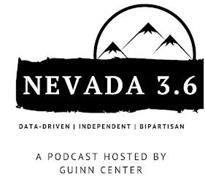 NEVADA 3.6 DATA-DRIVEN INDEPENDENT BIPARTISAN A PODCAST HOSTED BY GUINN CENTER
