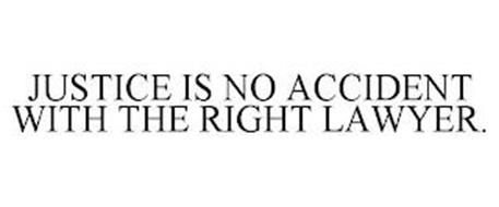 JUSTICE IS NO ACCIDENT WITH THE RIGHT LAWYER.