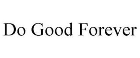 DO GOOD FOREVER