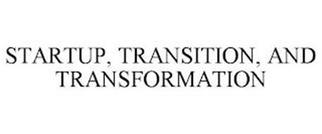 STARTUP, TRANSITION, AND TRANSFORMATION