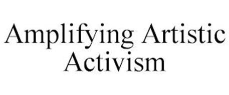 AMPLIFYING ARTISTIC ACTIVISM