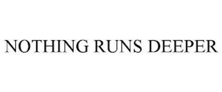 NOTHING RUNS DEEPER